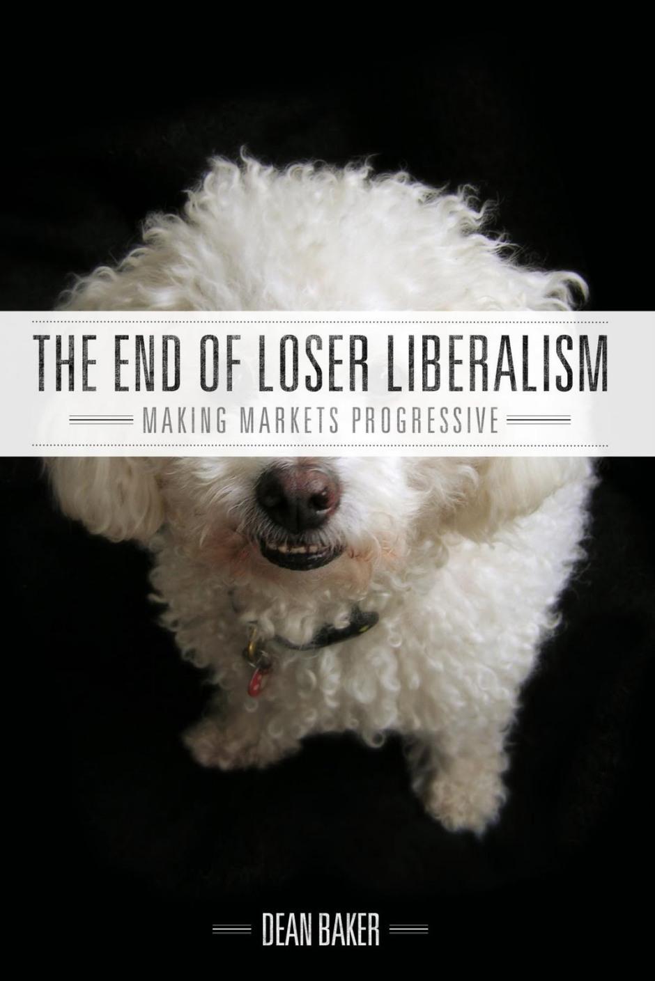 book jacket end of loser liberalism dean baker